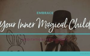 Embrace Your Inner Magical Child Meditation