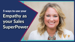 5 ways to use your Empathy as your Sales Super Power